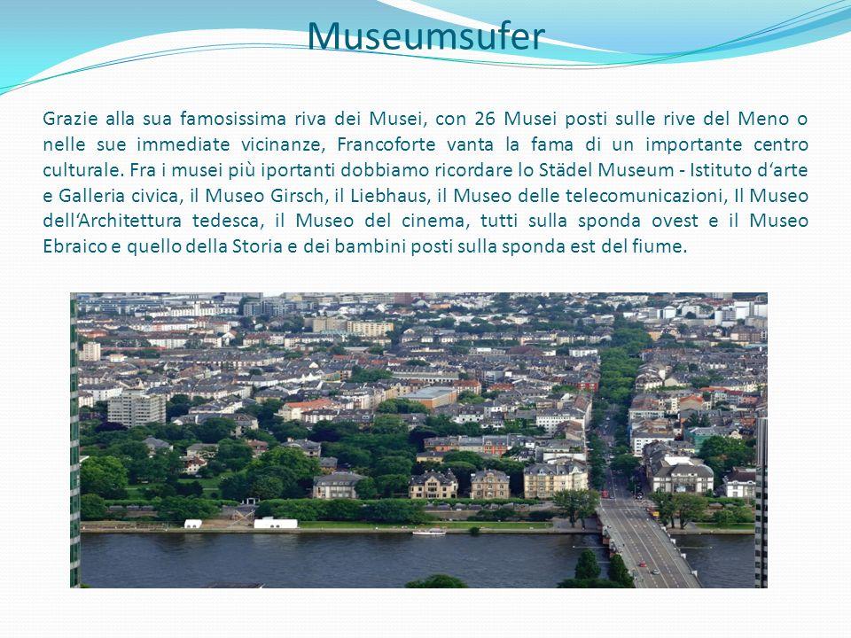 Museumsufer Grazie alla sua famosissima riva dei Musei, con 26 Musei posti sulle rive del Meno o nelle sue immediate vicinanze, Francoforte vanta la fama di un importante centro culturale.