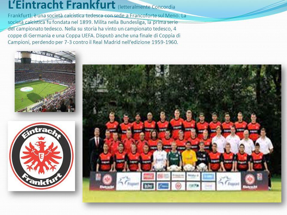 L'Eintracht Frankfurt (letteralmente Concordia Frankfurt), è una società calcistica tedesca con sede a Francoforte sul Meno.