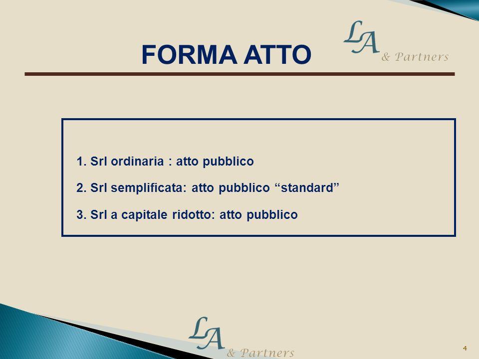 FORMA ATTO 1. Srl ordinaria : atto pubblico