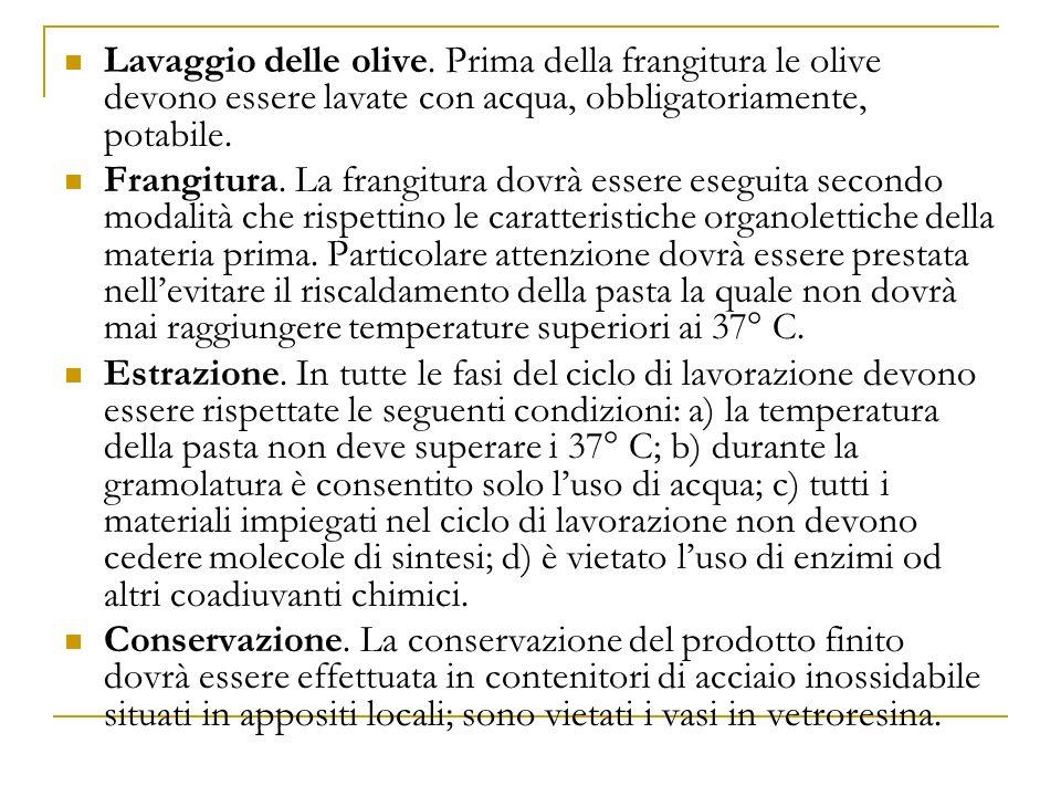 Lavaggio delle olive. Prima della frangitura le olive devono essere lavate con acqua, obbligatoriamente, potabile.