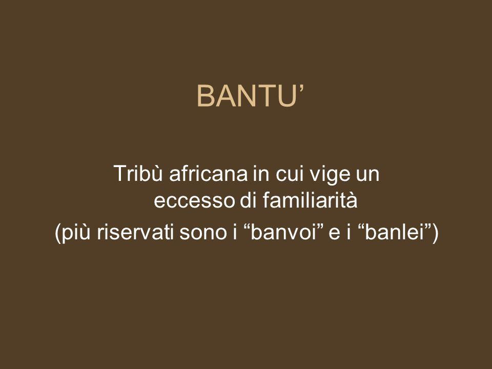 BANTU' Tribù africana in cui vige un eccesso di familiarità
