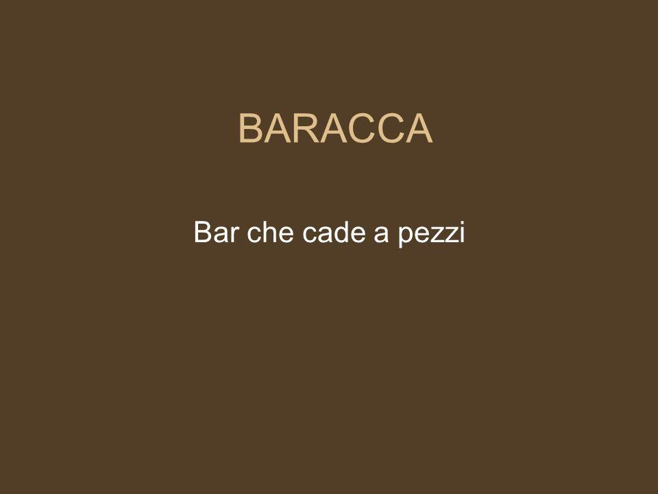 BARACCA Bar che cade a pezzi