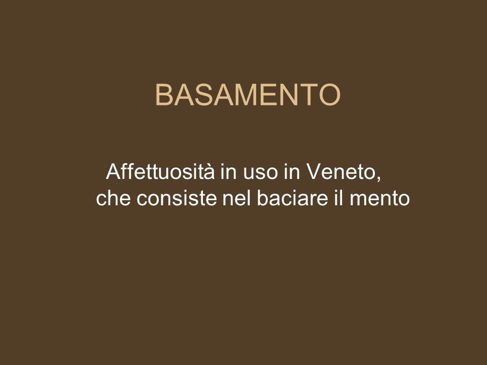 Affettuosità in uso in Veneto, che consiste nel baciare il mento