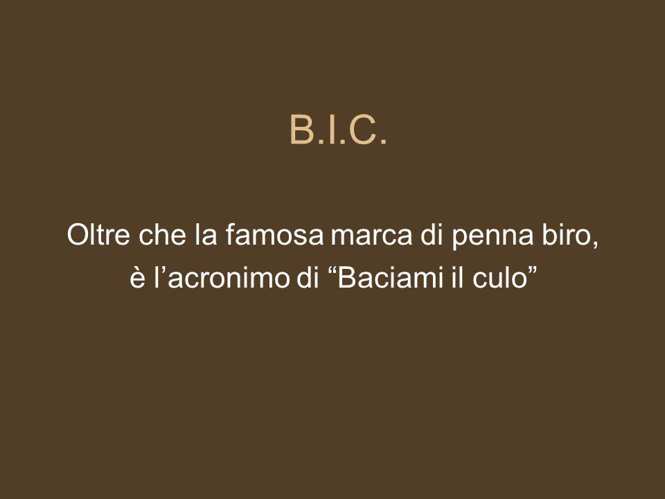 B.I.C. Oltre che la famosa marca di penna biro,