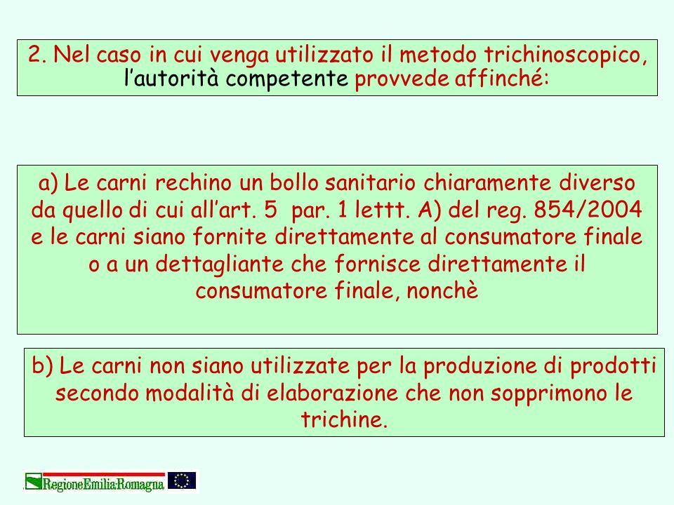 2. Nel caso in cui venga utilizzato il metodo trichinoscopico, l'autorità competente provvede affinché: