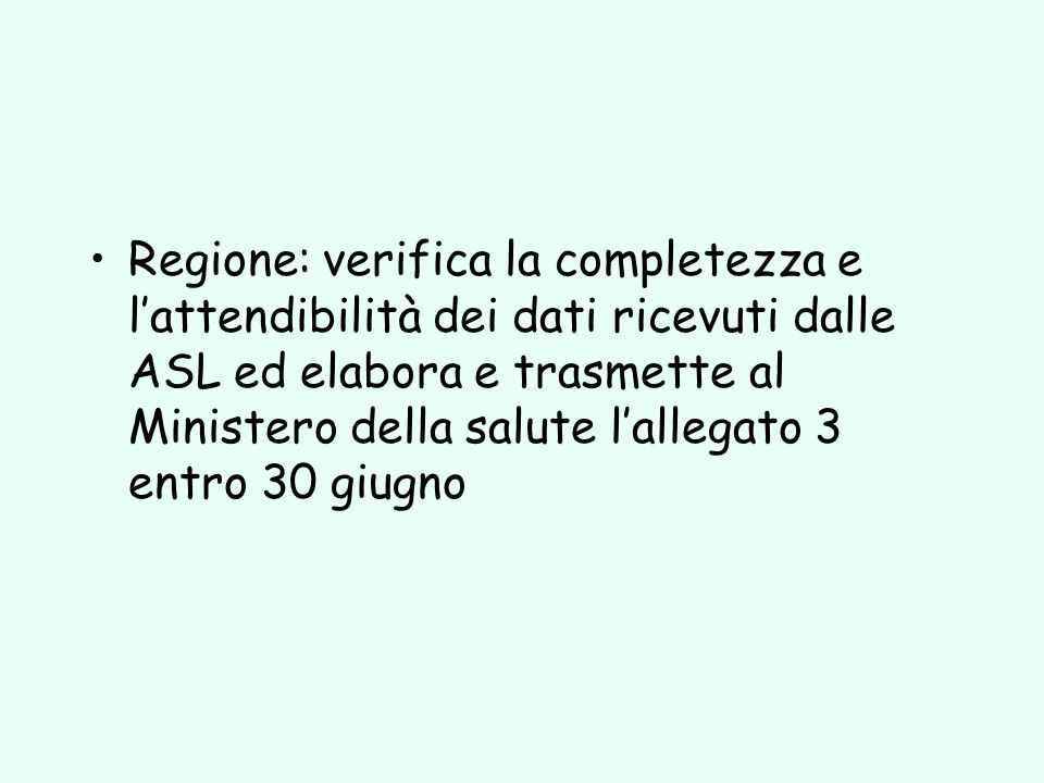 Regione: verifica la completezza e l'attendibilità dei dati ricevuti dalle ASL ed elabora e trasmette al Ministero della salute l'allegato 3 entro 30 giugno