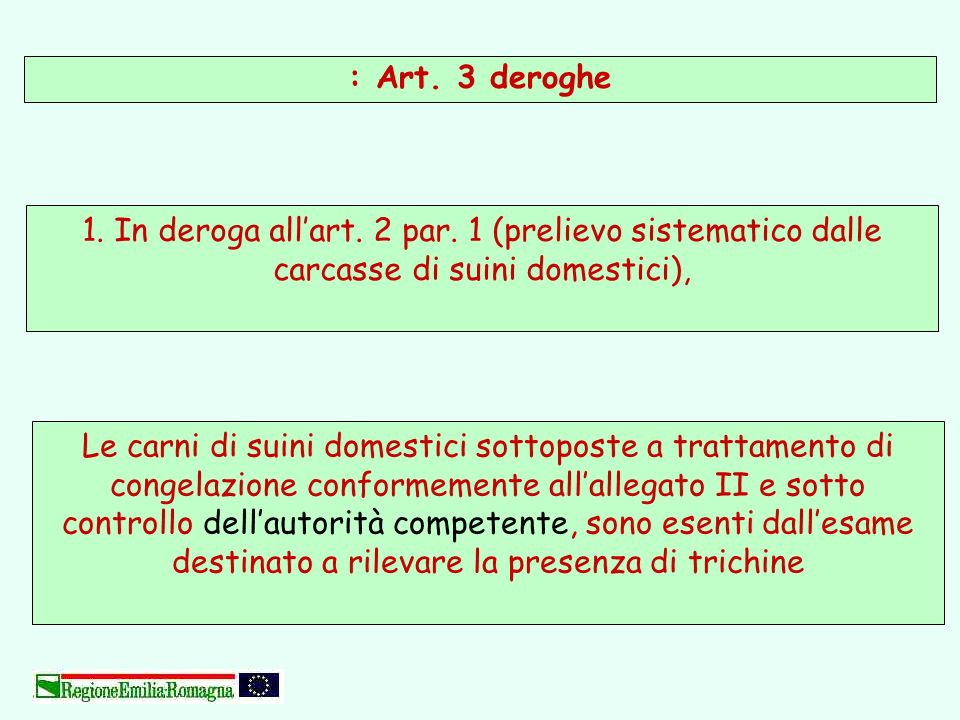 : Art. 3 deroghe 1. In deroga all'art. 2 par. 1 (prelievo sistematico dalle carcasse di suini domestici),