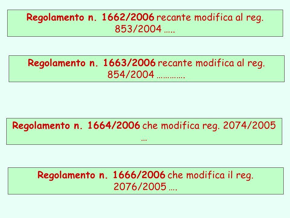 Regolamento n. 1662/2006 recante modifica al reg. 853/2004 …..