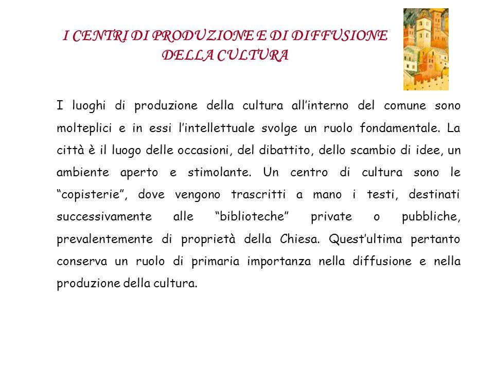 I CENTRI DI PRODUZIONE E DI DIFFUSIONE DELLA CULTURA