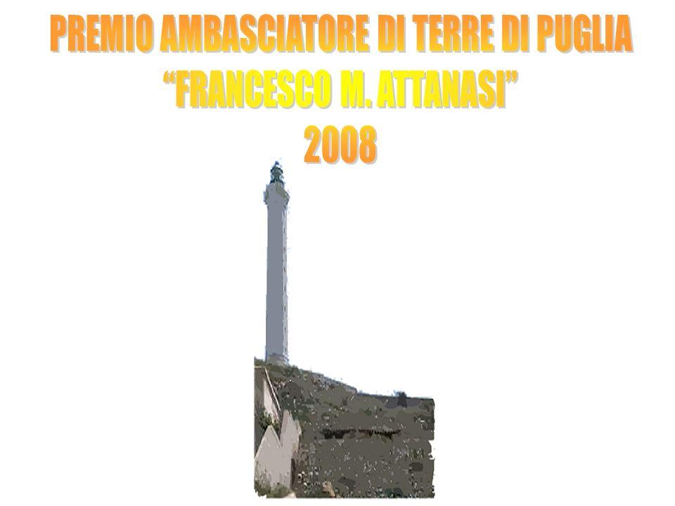 PREMIO AMBASCIATORE DI TERRE DI PUGLIA FRANCESCO M. ATTANASI 2008