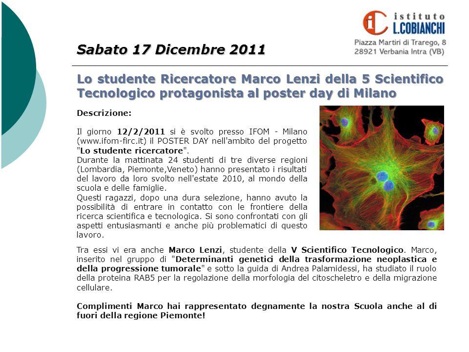 Sabato 17 Dicembre 2011 Lo studente Ricercatore Marco Lenzi della 5 Scientifico Tecnologico protagonista al poster day di Milano.