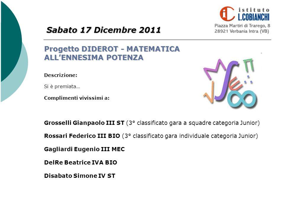 Sabato 17 Dicembre 2011 Progetto DIDEROT - MATEMATICA ALL'ENNESIMA POTENZA. Descrizione: Si è premiata…