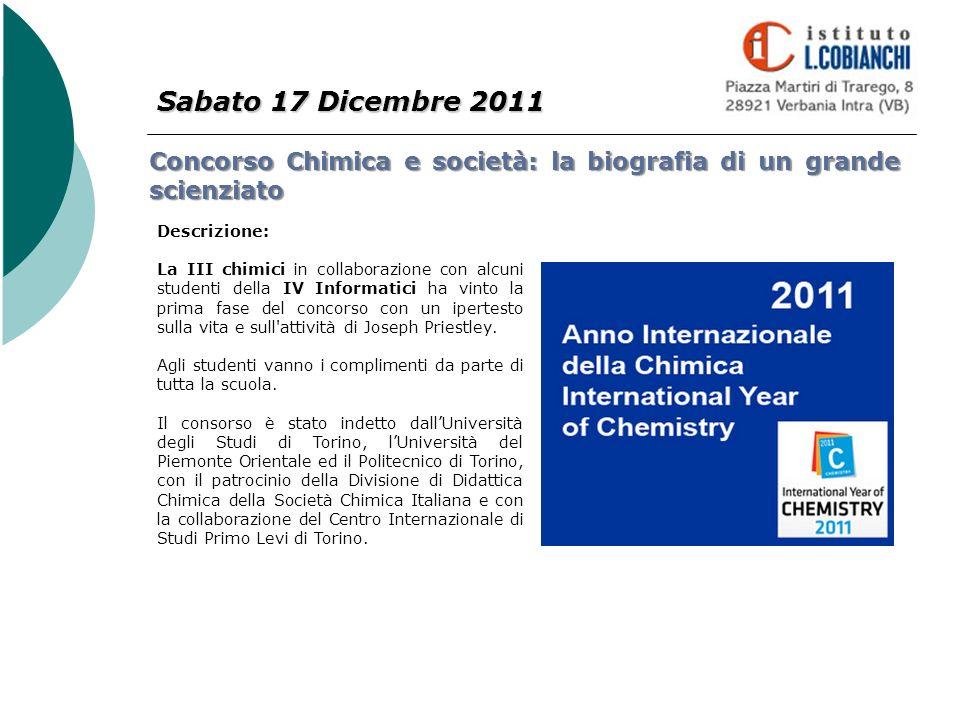 Sabato 17 Dicembre 2011 Concorso Chimica e società: la biografia di un grande scienziato. Descrizione: