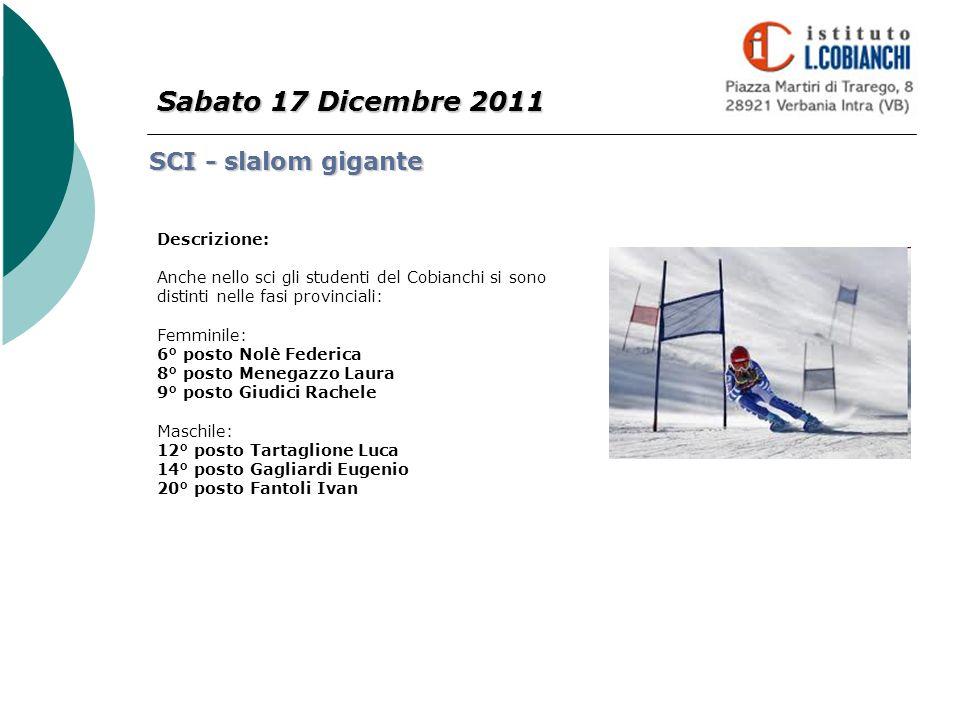 Sabato 17 Dicembre 2011 SCI - slalom gigante Descrizione: