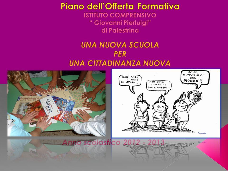 Piano dell'Offerta Formativa ISTITUTO COMPRENSIVO Giovanni Pierluigi di Palestrina UNA NUOVA SCUOLA PER UNA CITTADINANZA NUOVA