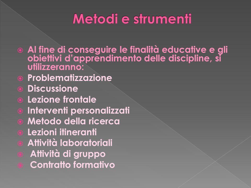 Metodi e strumenti Al fine di conseguire le finalità educative e gli obiettivi d'apprendimento delle discipline, si utilizzeranno:
