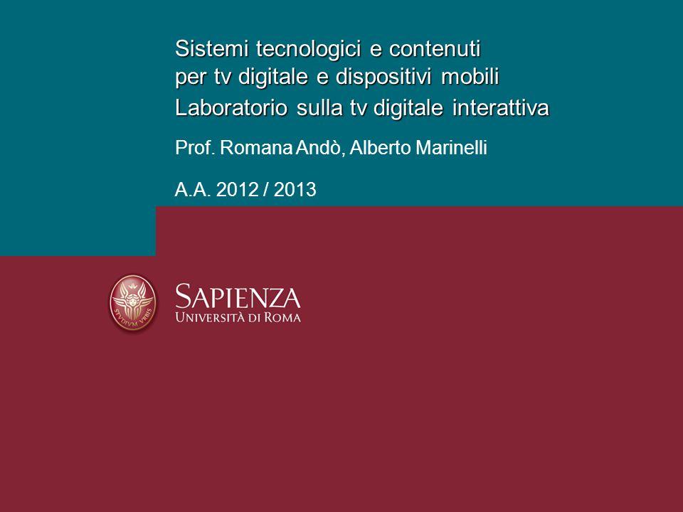 Sistemi tecnologici e contenuti per tv digitale e dispositivi mobili Laboratorio sulla tv digitale interattiva