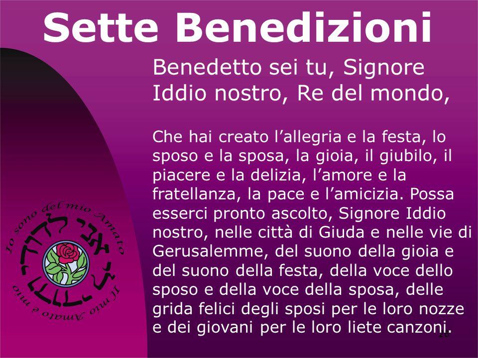 Sette Benedizioni Benedetto sei tu, Signore Iddio nostro, Re del mondo,