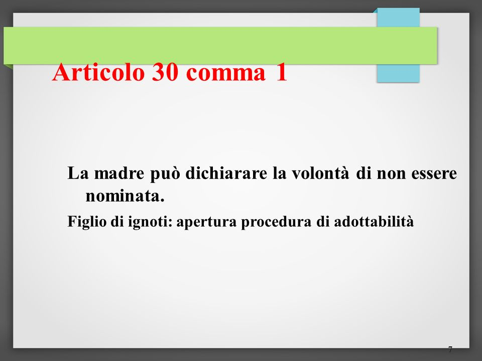 Articolo 30 comma 1 La madre può dichiarare la volontà di non essere nominata. Figlio di ignoti: apertura procedura di adottabilità.