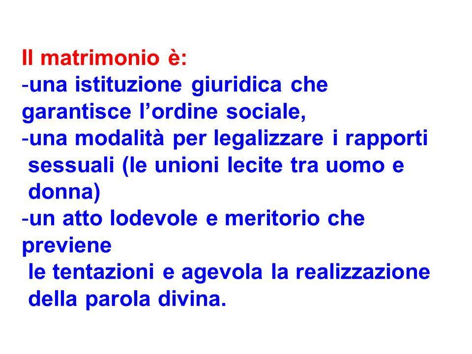 Il matrimonio è: una istituzione giuridica che garantisce l'ordine sociale, una modalità per legalizzare i rapporti.