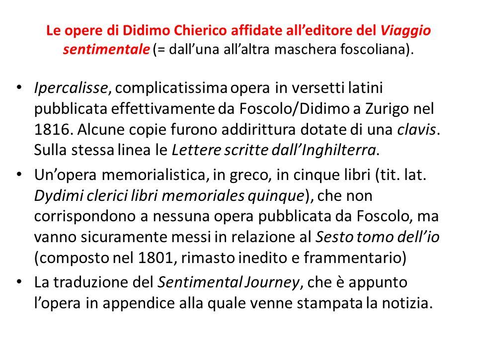 Le opere di Didimo Chierico affidate all'editore del Viaggio sentimentale (= dall'una all'altra maschera foscoliana).