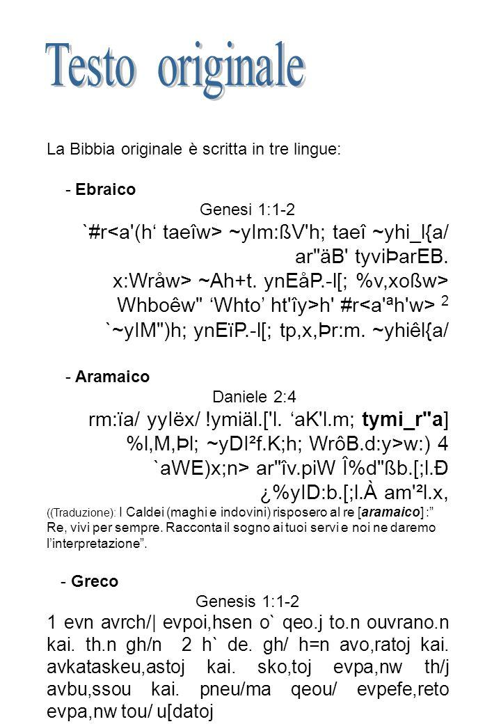 Testo originale La Bibbia originale è scritta in tre lingue: - Ebraico. Genesi 1:1-2.
