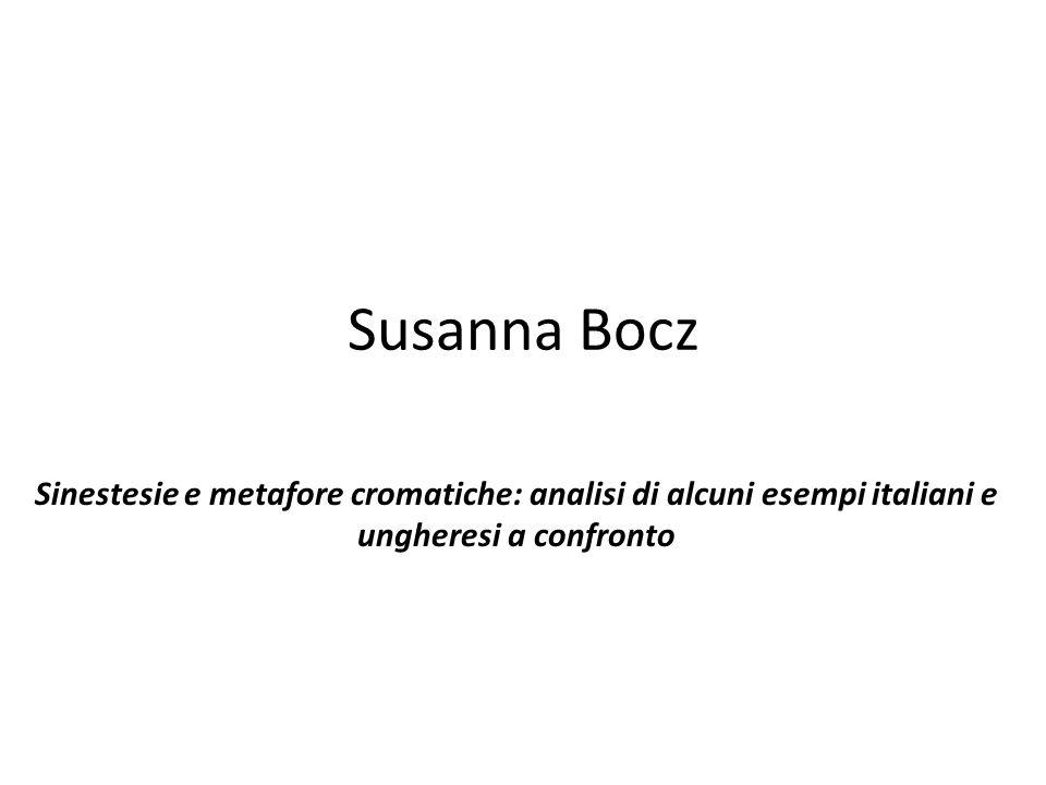 Susanna Bocz Sinestesie e metafore cromatiche: analisi di alcuni esempi italiani e ungheresi a confronto.