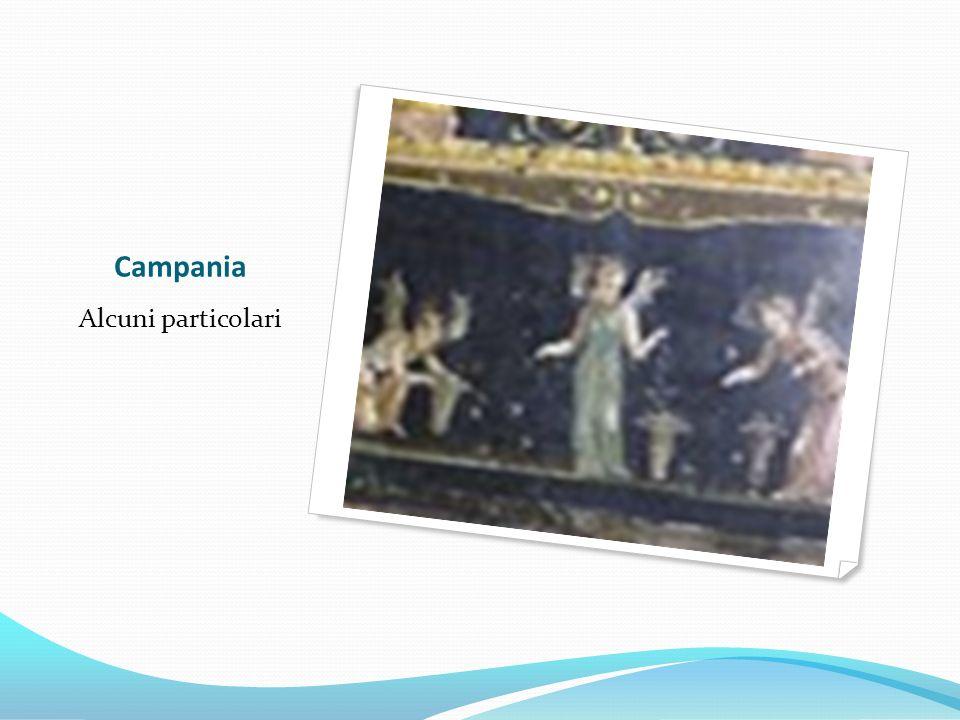 Campania Alcuni particolari