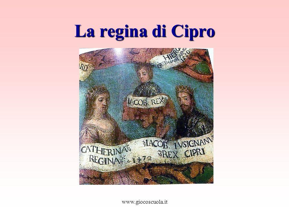 La regina di Cipro www.giocoscuola.it