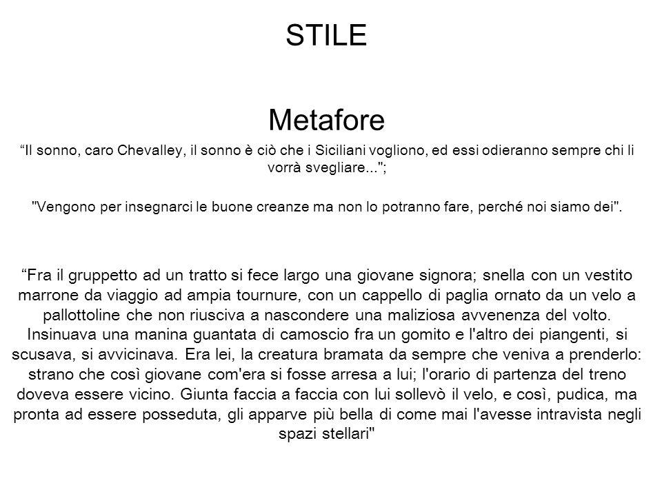 STILE Metafore. Il sonno, caro Chevalley, il sonno è ciò che i Siciliani vogliono, ed essi odieranno sempre chi li vorrà svegliare... ;