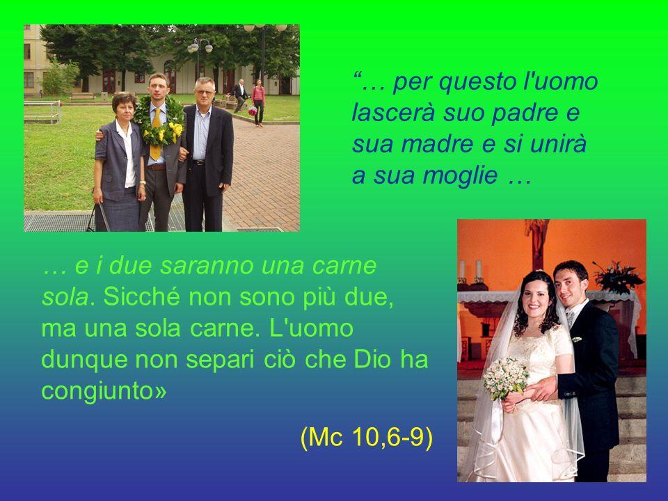 … per questo l uomo lascerà suo padre e sua madre e si unirà a sua moglie …