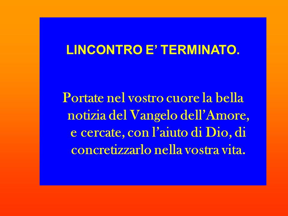 LINCONTRO E' TERMINATO.