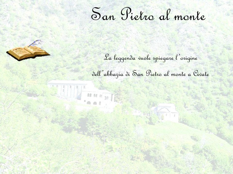 San Pietro al monte La leggenda vuole spiegare l'origine