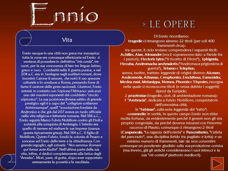 Ennio LE OPERE Vita Di Ennio ricordiamo: