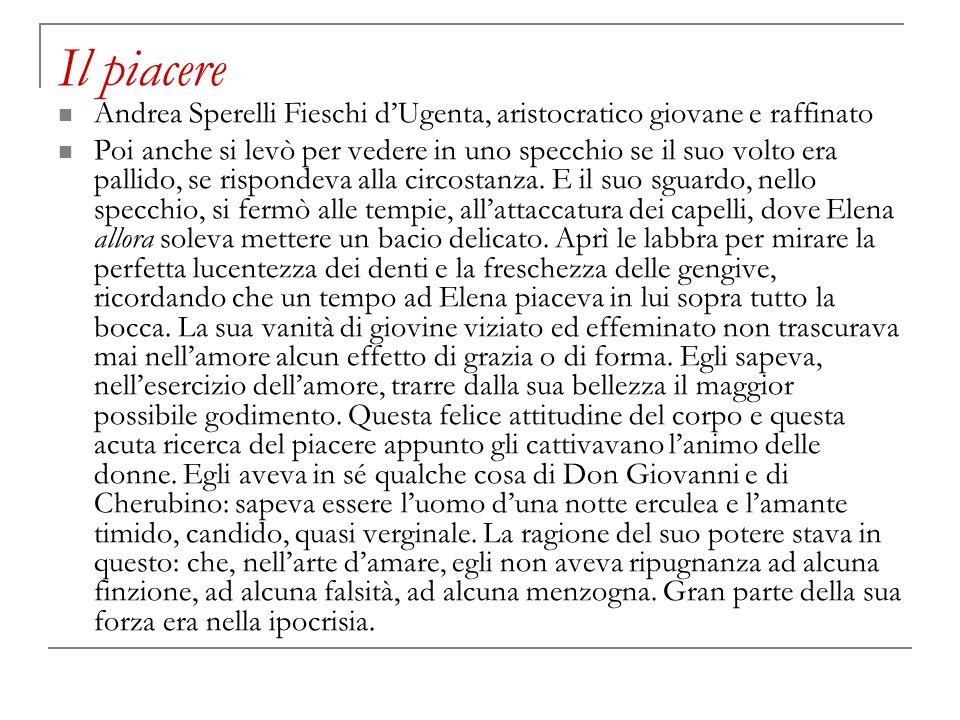 Il piacere Andrea Sperelli Fieschi d'Ugenta, aristocratico giovane e raffinato.