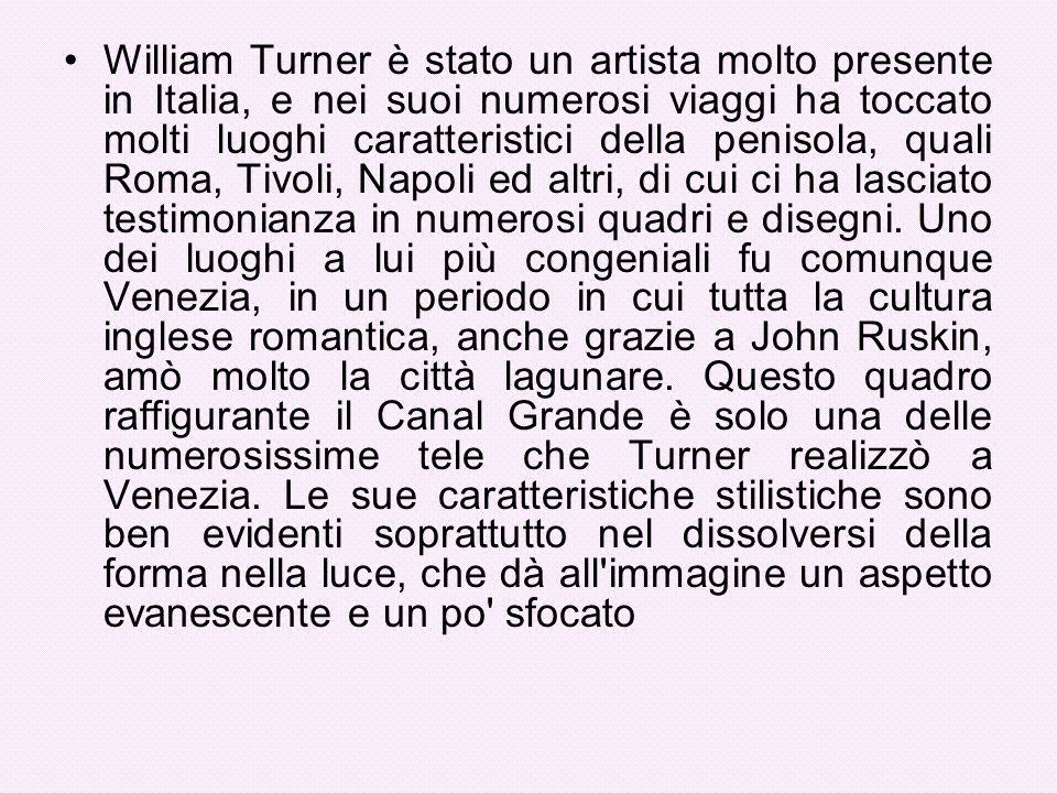 William Turner è stato un artista molto presente in Italia, e nei suoi numerosi viaggi ha toccato molti luoghi caratteristici della penisola, quali Roma, Tivoli, Napoli ed altri, di cui ci ha lasciato testimonianza in numerosi quadri e disegni.