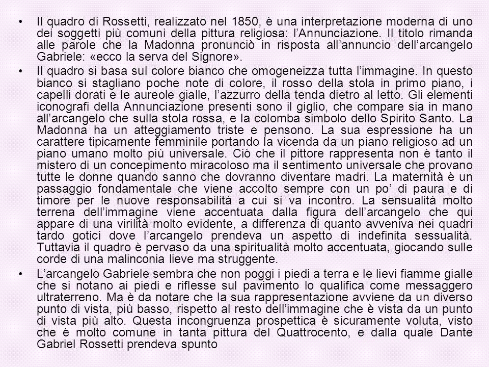 Il quadro di Rossetti, realizzato nel 1850, è una interpretazione moderna di uno dei soggetti più comuni della pittura religiosa: l'Annunciazione. Il titolo rimanda alle parole che la Madonna pronunciò in risposta all'annuncio dell'arcangelo Gabriele: «ecco la serva del Signore».