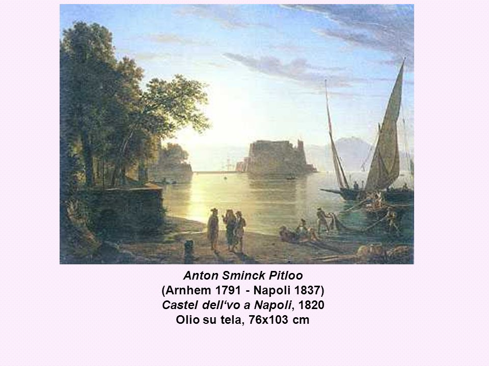 Anton Sminck Pitloo (Arnhem 1791 - Napoli 1837) Castel dell'vo a Napoli, 1820 Olio su tela, 76x103 cm