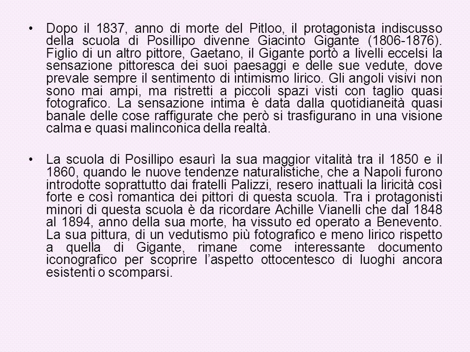 Dopo il 1837, anno di morte del Pitloo, il protagonista indiscusso della scuola di Posillipo divenne Giacinto Gigante (1806-1876). Figlio di un altro pittore, Gaetano, il Gigante portò a livelli eccelsi la sensazione pittoresca dei suoi paesaggi e delle sue vedute, dove prevale sempre il sentimento di intimismo lirico. Gli angoli visivi non sono mai ampi, ma ristretti a piccoli spazi visti con taglio quasi fotografico. La sensazione intima è data dalla quotidianeità quasi banale delle cose raffigurate che però si trasfigurano in una visione calma e quasi malinconica della realtà.