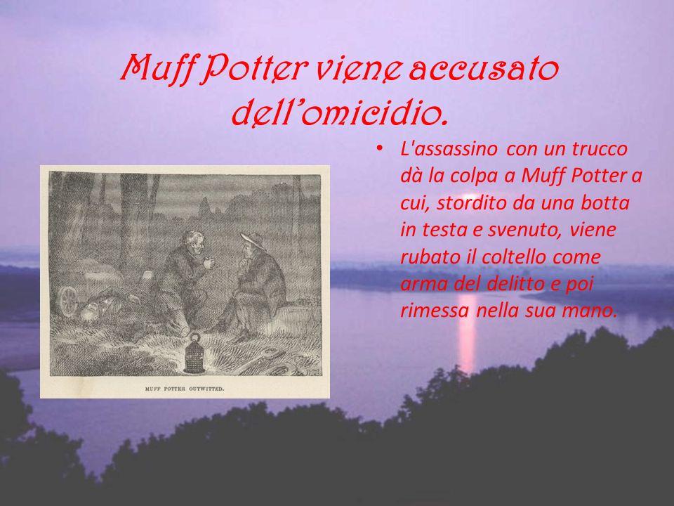 Muff Potter viene accusato dell'omicidio.