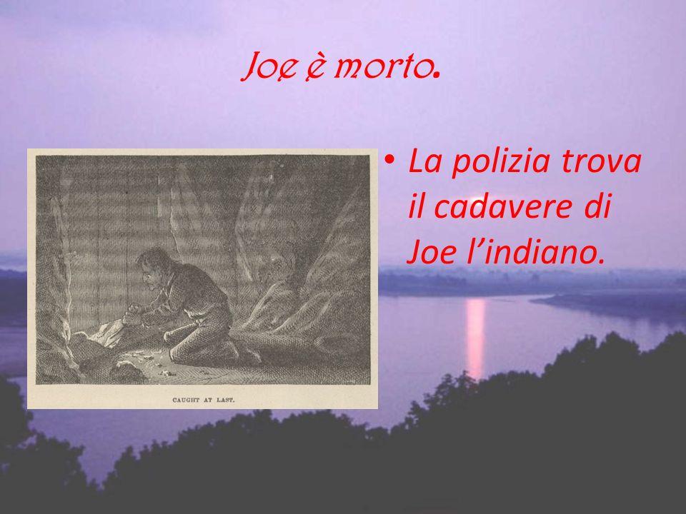 Joe è morto. La polizia trova il cadavere di Joe l'indiano.