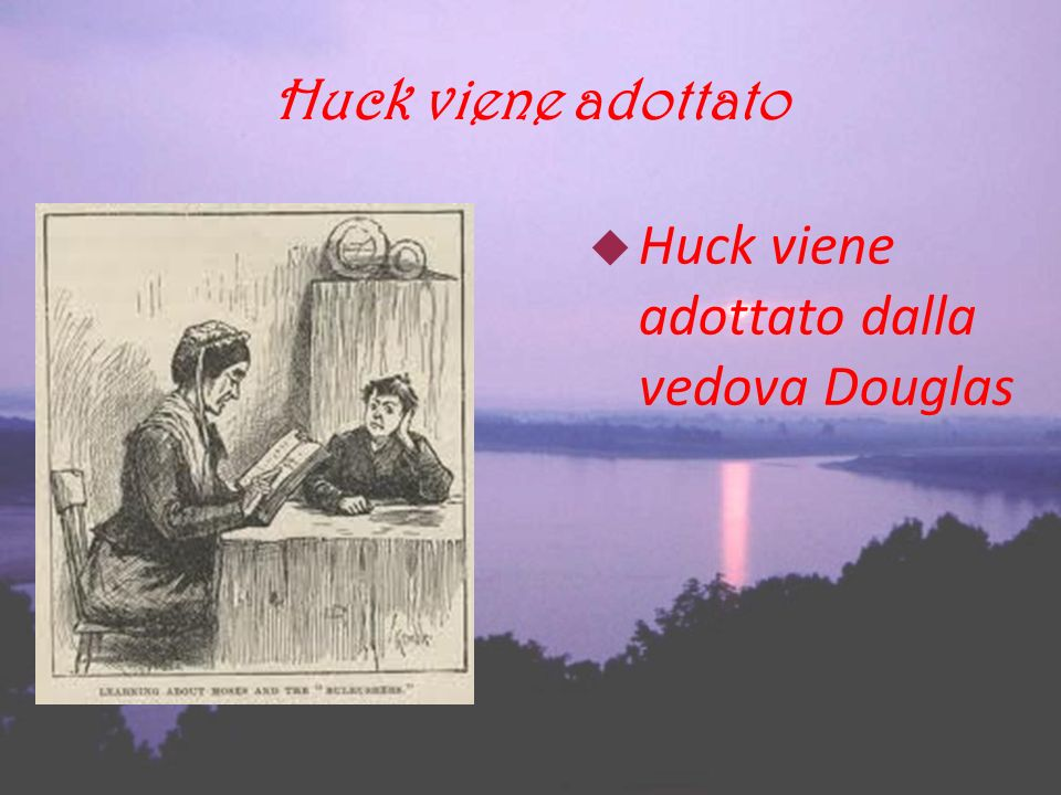 Huck viene adottato Huck viene adottato dalla vedova Douglas