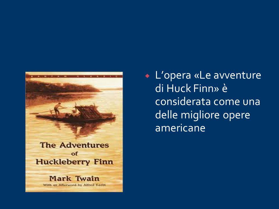 L'opera «Le avventure di Huck Finn» è considerata come una delle migliore opere americane