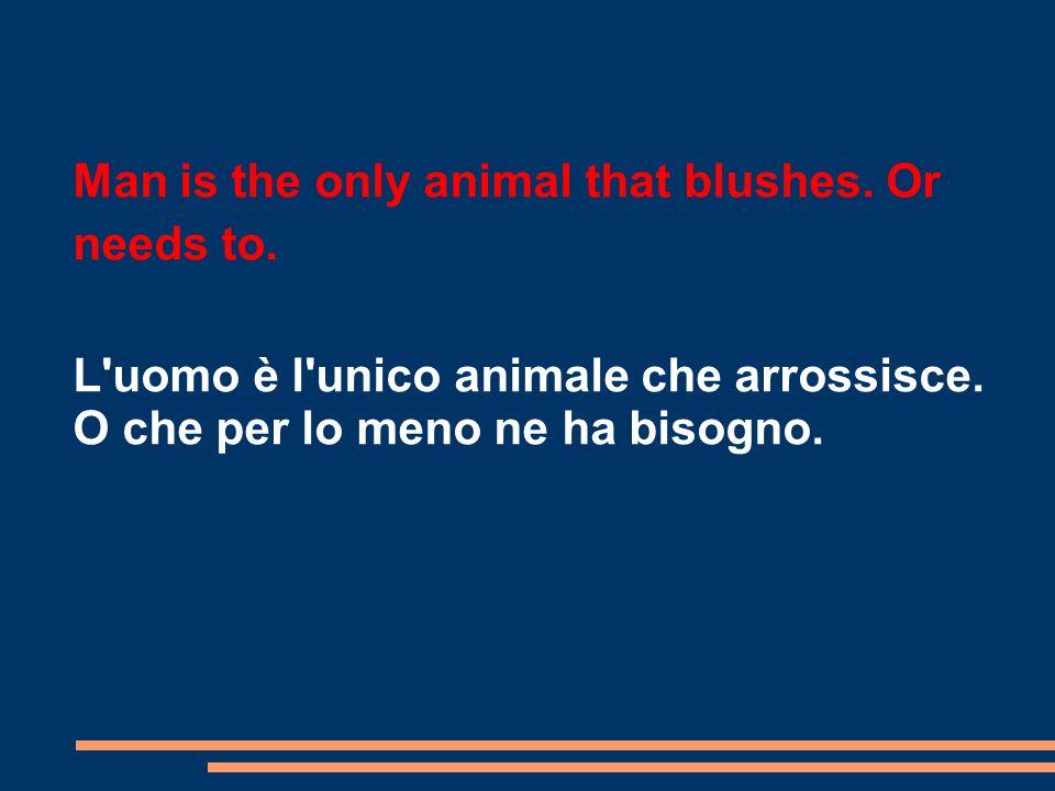 L uomo è l unico animale che arrossisce.