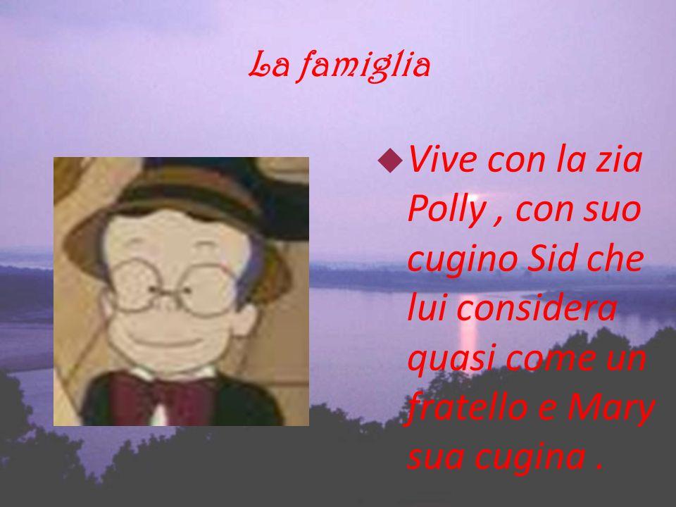 La famiglia Vive con la zia Polly , con suo cugino Sid che lui considera quasi come un fratello e Mary sua cugina .