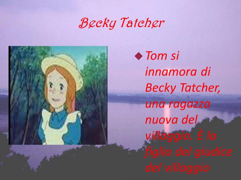 Becky Tatcher Tom si innamora di Becky Tatcher, una ragazza nuova del villaggio.