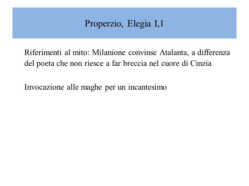 Properzio, Elegia I,1Riferimenti al mito: Milanione convinse Atalanta, a differenza del poeta che non riesce a far breccia nel cuore di Cinzia.