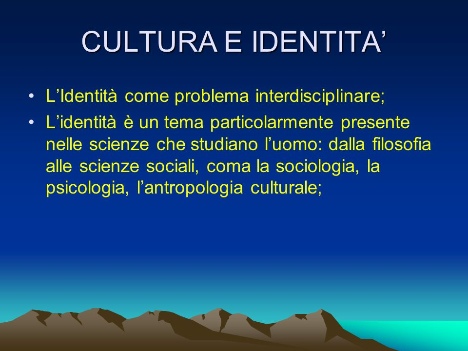 CULTURA E IDENTITA' L'Identità come problema interdisciplinare;