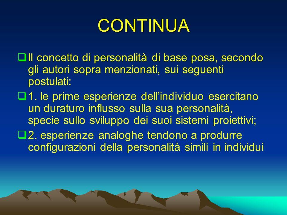 CONTINUA Il concetto di personalità di base posa, secondo gli autori sopra menzionati, sui seguenti postulati:
