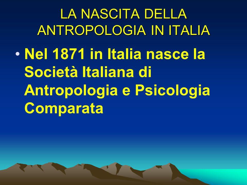 LA NASCITA DELLA ANTROPOLOGIA IN ITALIA